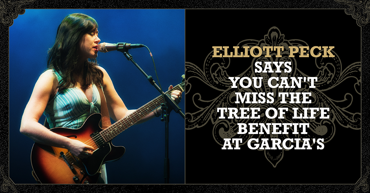 More Info for Elliott Peck Says You Can't Miss the Tree of Life Benefit at Garcia's