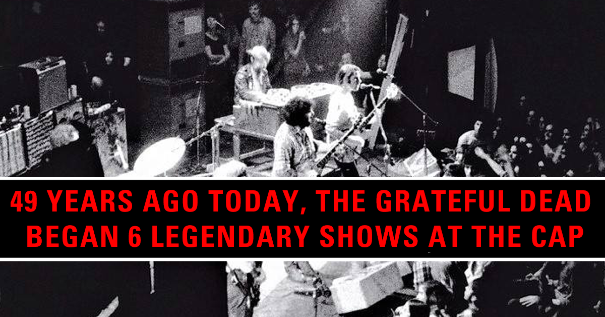 More Info for 49 Years Ago Today, the Grateful Dead Began 6 Legendary Shows at The Cap